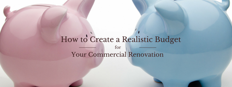 How to Create a Realistic Budget for your Commercial Renovation