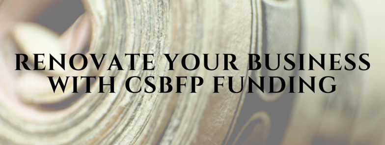 Renovate Your Business with CSBFP Funding