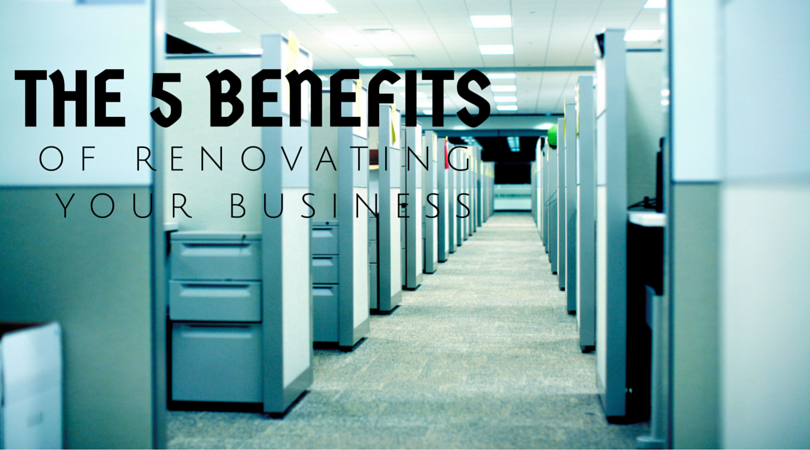 The 5 Benefits of Renovating Your Business