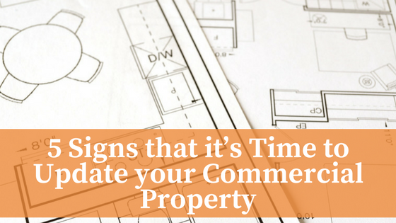 5 Signs that it's Time to Update your Commercial Property
