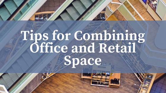 Tips for Combining Office and Retail Space