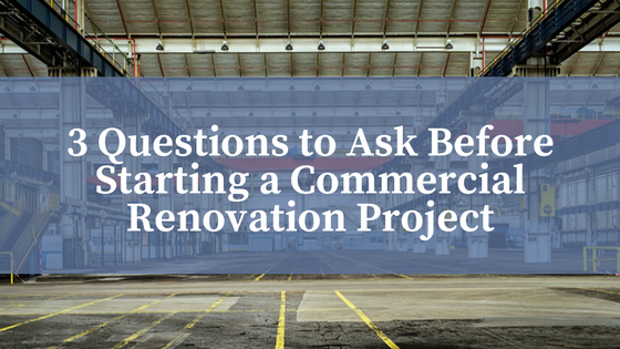 3 Key Questions to Ask Before Starting a Commercial Renovation Project