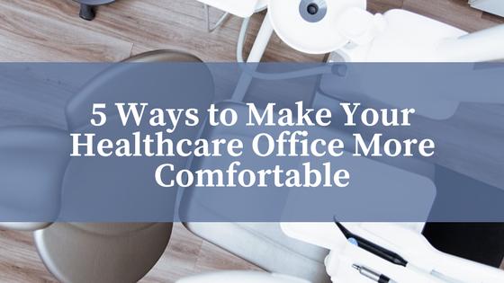 5 Ways to Make Your Healthcare Office More Comfortable