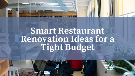 Smart Restaurant Renovation Ideas for a Tight Budget